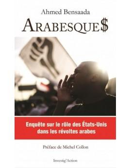 Arabesque$. Enquête sur le rôle des États-Unis dans les révoltes arabes